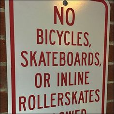You are specifically warned No Bicycles, Skateboards or Inline Rollerskates allowed. But does that by omission permit traditional Rollerskates, Hoverboards, Kick Scooters and other modes of fun transport? Kick Scooter, Inline, Skates, Skateboards, Bicycles, Ali, Retail, Signs, Skateboard Decks
