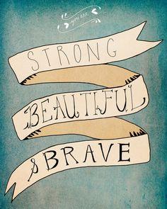 Strong Beautiful Brave Art Print