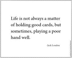 Quotable -Jack London.   quotes. wisdom. advice. life lessons.