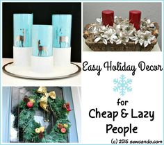 Sew Can Do: Need easy, fast & cheap holiday decor? Try these crazy quick decorations that are great for anyone thrifty, lazy and/or busy this season.