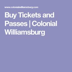 Buy Tickets and Passes | Colonial Williamsburg