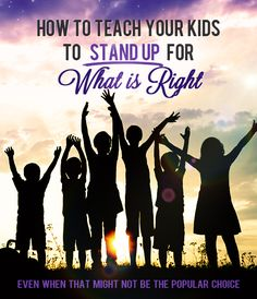 How to teach kids to stand up for what's RIGHT, even when that isn't the POPULAR choice.