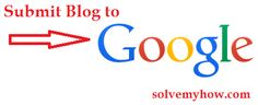 Add Blog or Site to Google. http://www.solvemyhow.com/2014/12/Add-Blog-To-Google.html