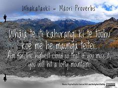 Whakataukī = Māori Proverbs: Whāia te iti kahurangi ki te tūohu koe me he maunga teitei. Aim for the highest cloud so that if you miss it, you will hit a lofty mountain. - Ron Mader