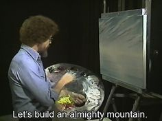 """20 Essential Life Lessons from Bob Ross   I miss this awesome guy and his """"happy trees"""""""