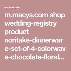 m.macys.com shop wedding-registry product noritake-dinnerware-set-of-4-colorwave-chocolate-floral-appetizer-plates?ID=489003&cm_mmc=Facebook-_-pdpshare-_-n-_-n