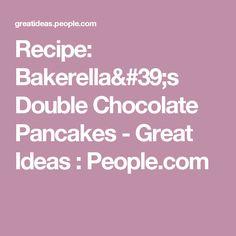 Recipe: Bakerella's Double Chocolate Pancakes - Great Ideas : People.com