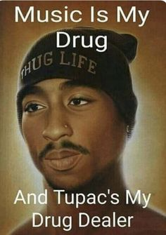 Then call me a big ol' drug addict. Tupac is my dealer and hip hop is my drug. Tupac Quotes, Gangsta Quotes, Dope Quotes, Rapper Quotes, Real Quotes, Arte Hip Hop, Hip Hop Art, Tupac Wallpaper, Tupac Pictures