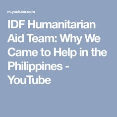 IDF Humanitarian Aid Team: Why We Came to Help in the Philippines - YouTube