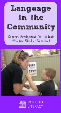 Reinforce concepts and language goals in the community with learners who are deafblind, blind or who have multiple disabilities.
