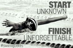 I am unknown to the world as a swimmer, when I finish my Olympic career people will know me as a champion. I will be the one who pushes themselves harder than ever and be unforgettable.