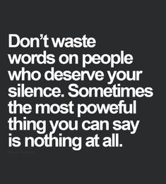 I agree completely, though others find the silence more rude than the words Motivacional Quotes, Life Quotes Love, Quotable Quotes, Words Quotes, Great Quotes, Quotes To Live By, Funny Quotes, Inspirational Quotes, Shut Up Quotes