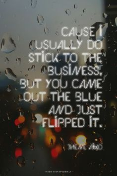 Cause I usually do stick to the business, But you came out the blue and just flipped it. - Jhene Aiko | Ruby made this with Spoken.ly