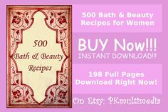 500 Bath and Beauty Recipes! 198 Pages eBook Download! Bath and Body Recipes Don't know if this is any good...