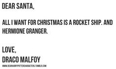 dear santa, all i want for christmas is a rocket ship. and hermione granger. love, draco malfoy