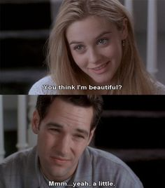 Oh Josh...sigh...your character was just so damn sweet in 'Clueless'.  Even in the real world in which you are better known as Paul Rudd, you are still damn sweet.  And hot.  That, too.