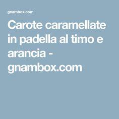 Carote caramellate in padella al timo e arancia - gnambox.com