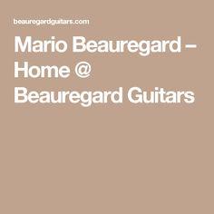 58ec972c01a9 Mario Beauregard – Home   Beauregard Guitars