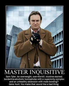 Philip Glenister as Gene Hunt - a great quote