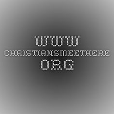 www.christiansmeethere.org