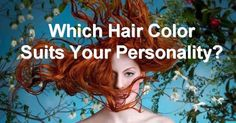 Which Hair Color Best Suits Your Personality? Jet Black. I don't agree, with my coloring, but I like the reasoning behind it.