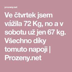 Ve čtvrtek jsem vážila 72 Kg, no a v sobotu už jen 67 kg. Všechno díky tomuto napoji | Prozeny.net
