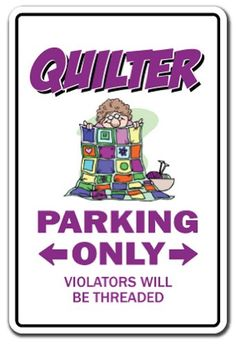 QUILTER Parking Sign gag novelty gift funny quilting sewing circle group quilt Zanysigns,http://www.amazon.com/dp/B009UXR64Q/ref=cm_sw_r_pi_dp_-HzTsb07CPQS1A2S