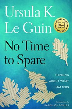 """Read """"No Time to Spare Thinking About What Matters"""" by Ursula K. Le Guin available from Rakuten Kobo. Ursula K. Le Guin on the absurdity of denying your age: """"If I'm ninety and believe I'm forty-five, I'm headed for a very. Michael Chabon, New Books, Good Books, Books To Read, Margaret Atwood, Dislike, Fierce, Houghton Mifflin Harcourt, Ha Long"""
