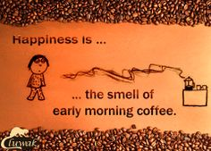 Happiness for a real coffee lover is the smell of early morning coffee...