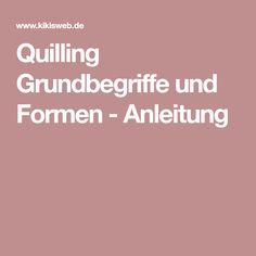Quilling Grundbegriffe und Formen - Anleitung