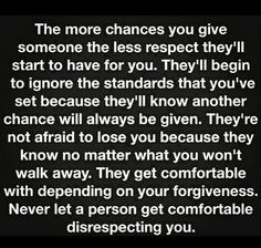 """Something to think about: while you're giving someone multiple chances there is someone out there waiting for their first chance. Don't continue to be disrespected by someone that claims to """"love"""" you."""