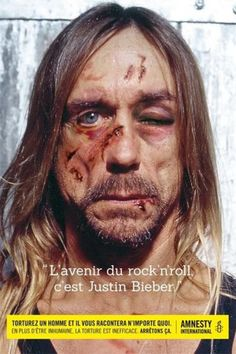"""The future of rock and roll is Justin Bieber"" says Iggy Pop in this anti-torture Amnesty International ad. Iggy Pop, Print Advertising, Advertising Campaign, Print Ads, Creative Advertising, Art Print, Justin Bieber, Live Music, Rock Music"