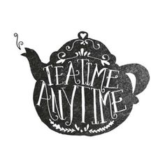 Tea Timr Any Time! <3
