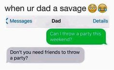 The Best Funny Pictures Message For Dad, Need Friends, Throw A Party, Text Messages, Girl Quotes, Best Funny Pictures, Savage, Laughter, Comedy