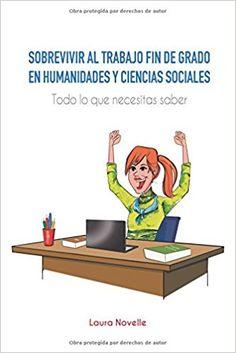 Sobrevivir al trabajo fin de grado en humanidades y ciencias sociales : todo lo que necesitas saber / Laura Novelle