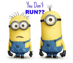 Seriously, you don't run?!