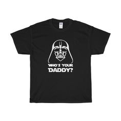 Who's Your Daddy? - Funny Star Wars T-Shirt Taylor'd Prints | Custom T-Shirt Printing and Vinyl Cutting in Lockport NY Get this shirt design and many others like it at TaylordPrints.com
