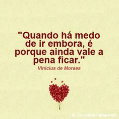 quando há medo de ir embora é porque ainda vale a pena ficar - vinicius de moraes More Than Words, Some Words, Figure Of Speech, Clever Quotes, Sentences, Life Lessons, Favorite Quotes, Inspire Me, Life Quotes