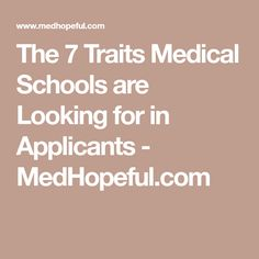 The 7 Traits Medical Schools are Looking for in Applicants - MedHopeful.com