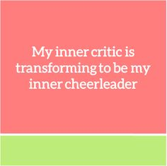 My inner critic is transforming to be my inner cheerleader.  Affirmations for Women Business Owners from Coach Erin  #ecoacherin http://www.ecoacherin.com/insights