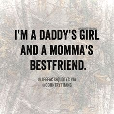 I'm a daddy's girl and a momma's bestfriend. #countrythang #countrythangquotes #countryquotes #countrysayings