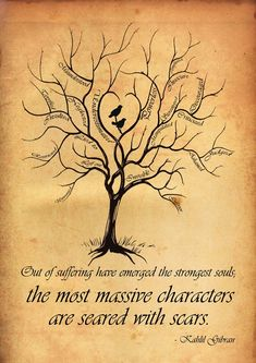 "Love this quote: ""Out of suffering have emerged the strongest souls; the most massive characters are seared with scars."" - Kahlil Gibran I like the tree. without the words, or birds Kahlil Gibran, Tattoo Trees, My Demons, Quotable Quotes, Bpd Quotes, Profound Quotes, Insightful Quotes, Positive Quotes, Vulnerability"