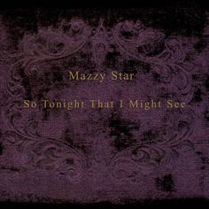 Mazzy Star - So Tonight That I Might See On 180g Vinyl LP