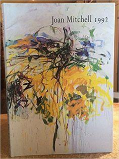 Joan Mitchell 1992: Joan Mitchell, John Ashbery, John Cheim: 9780944680445: Books - Amazon.ca