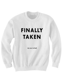 finally taken my ass to bed sweatshirt for womens sweaters unisex tops couples sweatshirts cheap gifts