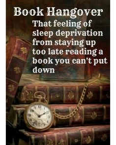 Book Hangover - That eeling of sleep deprivation from staying up too late reading a book you can't put down. #booksthatmatter #bookhugs #bloomingtwig #yourstory