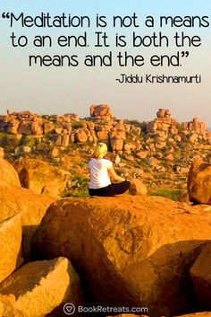 """""""Meditation is not a means to an end. It is both the means and the end."""" Inspiring meditation quotes by Jiddu Krishnamurti and other teachers here: https://bookretreats.com/blog/101-quotes-will-change-way-look-meditation"""