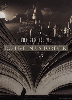the stories we love best live in us forever ~jk rowling