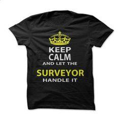 Keep Calm & Let The Surveyor Handle It - #women hoodies #t shirt ideas. MORE INFO => https://www.sunfrog.com/Funny/Keep-Calm-Let-The-Surveyor-Handle-It.html?id=60505