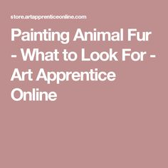 Painting Animal Fur - What to Look For - Art Apprentice Online
